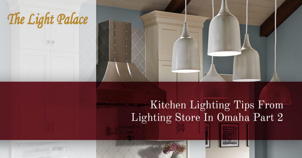 Lighting Stores Omaha >> Lighting Store Omaha More Kitchen Lighting Tips For Your Home
