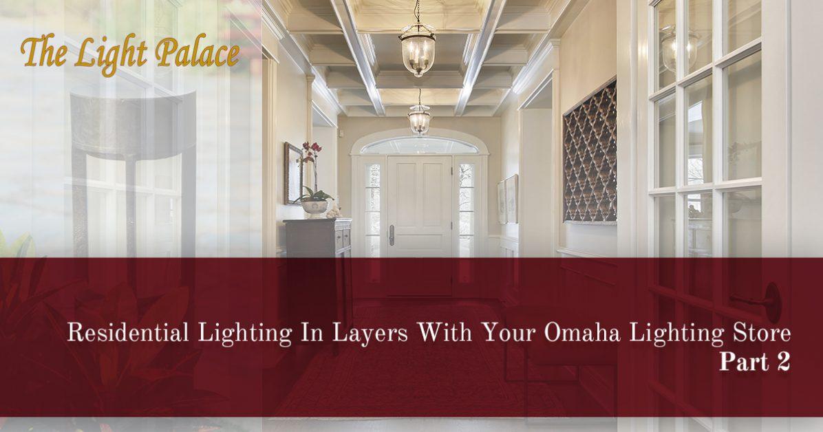 Lighting Stores Omaha >> Lighting Store Omaha More Layering Tips For Your Home Lighting Needs