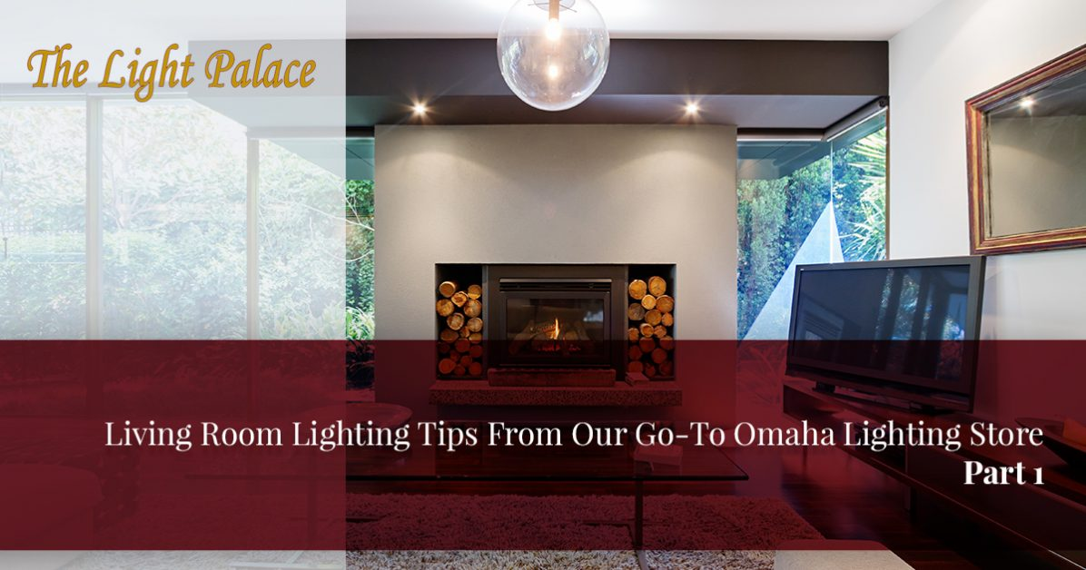living room lighting tips brighten as the space designed for relaxation and recreational activities living room is crucial comfort convenience you expect out of your home lighting store omaha living room tips part