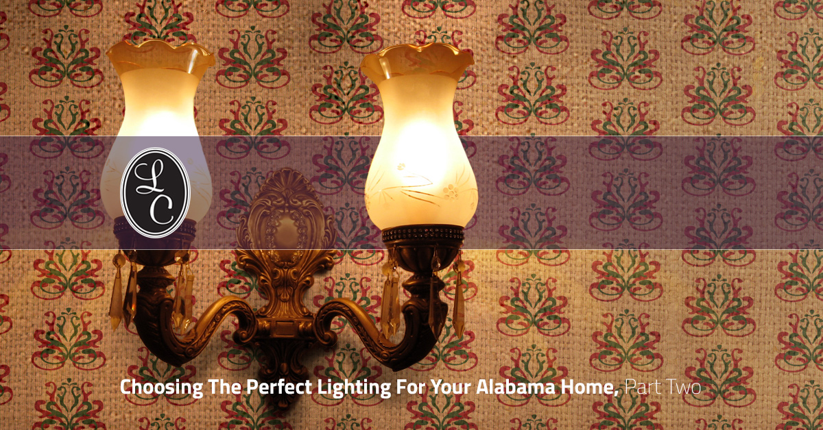 choosing lighting. Updates For Your Alabama Home, You Probably Have A Long List Of Things To-do, With New Lighting Being At The Bottom. Solutions Choose Choosing