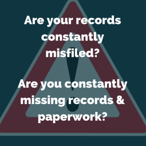 Are Your records constantly misfiled? Are you constantly missing records & paperwork?