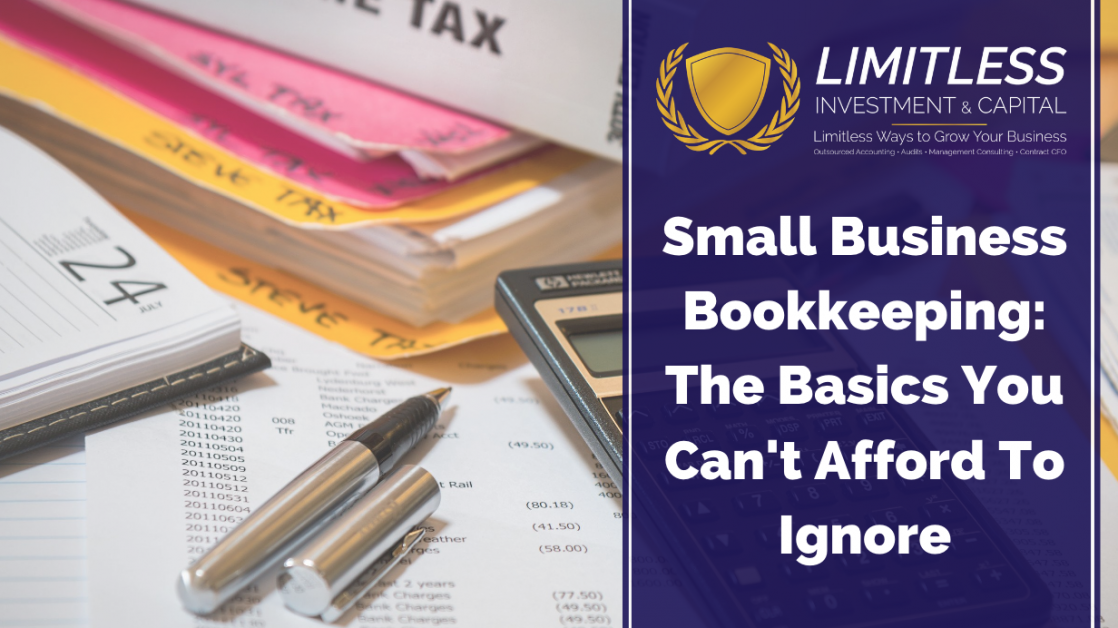 Small Business Bookkeeping: The Basics You Can't Afford To Ignore