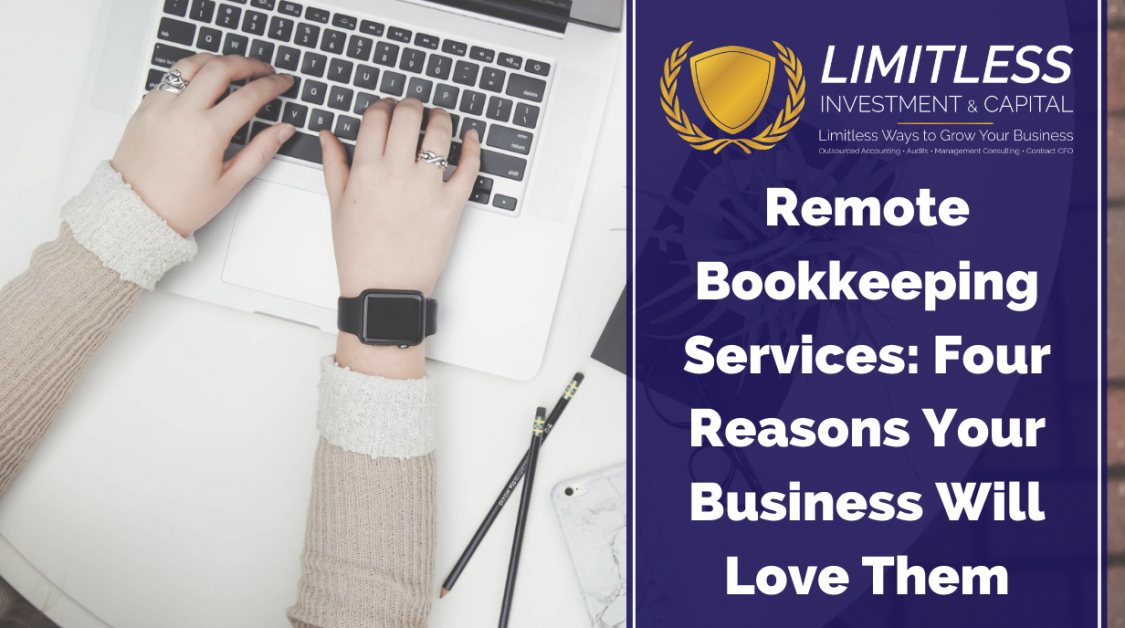 Remote Bookkeeping Services: Four Reasons Your Business Will Love Them