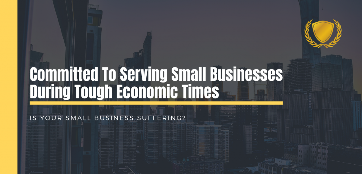 Committed to Serving Small Businesses During Tough Economic Times