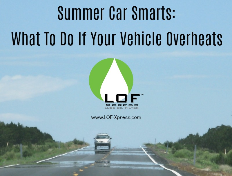 What To Do If Car Overheats >> Summer Car Smarts What To Do If Your Vehicle Overheats Lof Xpress