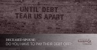 deceased spouse, do you have to pay their debt off