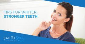 Tips for Stronger, Whiter Teeth