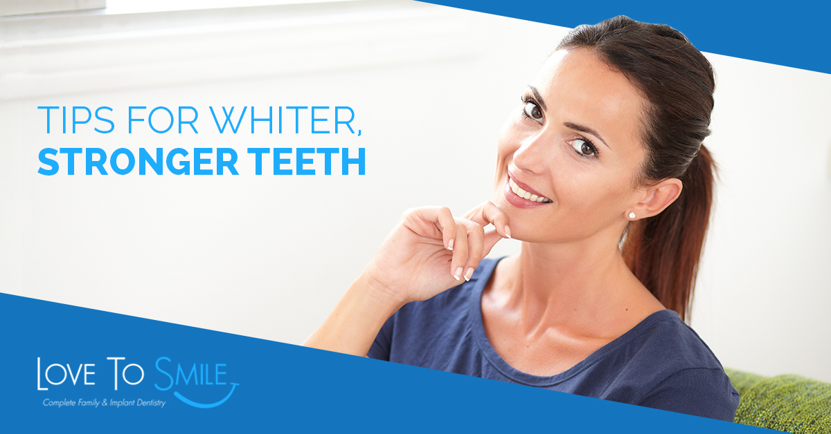 Tips for Stronger, Whiter Teeth
