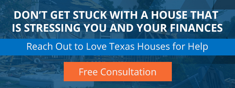 don't get stuck with a house that is stressing you and your finances, reach out to love texas houses for help