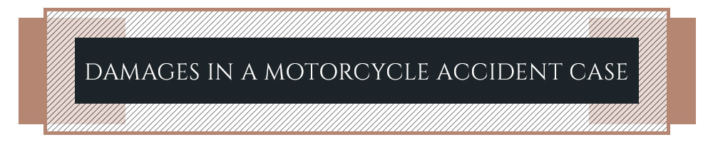 <h2>Damages in a Motorcycle Accident Case</h2>