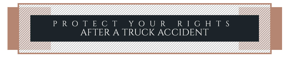 Protect Your Rights After a Truck Accident
