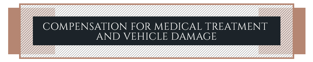 Compensation for Medical Treatment and Vehicle Damage