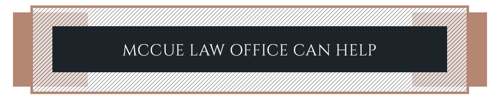 McCue Law Office Can Help