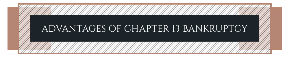Advantages of Chapter 13 Bankruptcy