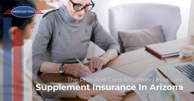 The Pros And Cons To Getting Medicare Supplement Insurance In Arizona