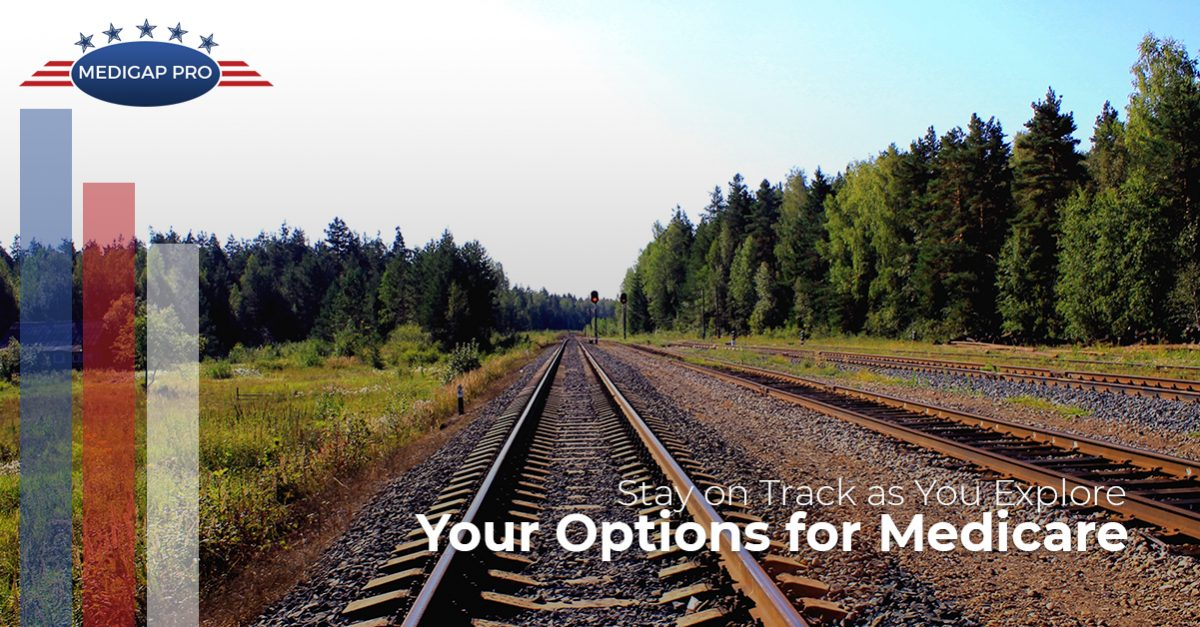 Stay on Track as You Explore Your Options for Medicare