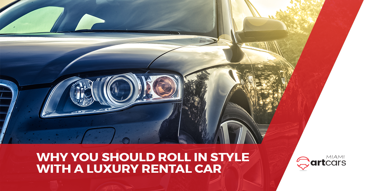Exotic Car Rental Miami: Why You Should Get a Luxury Car