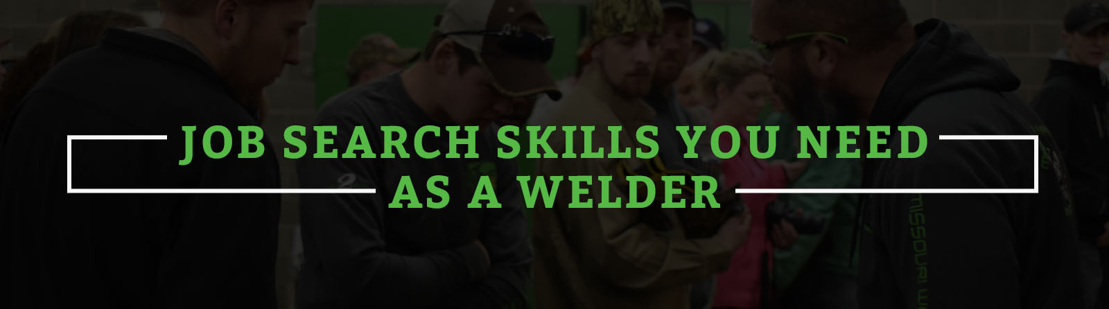 JOB SEARCH SKILLS YOU NEED AS A WELDER