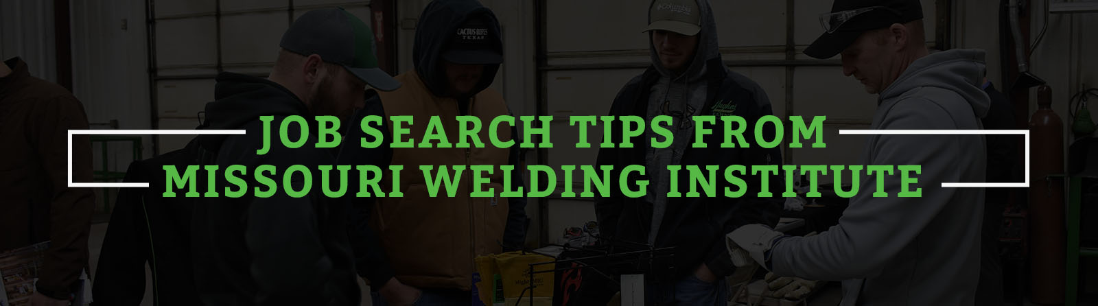 JOB SEARCH TIPS FROM MISSOURI WELDING INSTITUTE