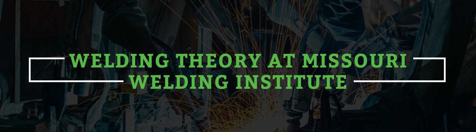 Welding Theory At Missouri Welding Institute