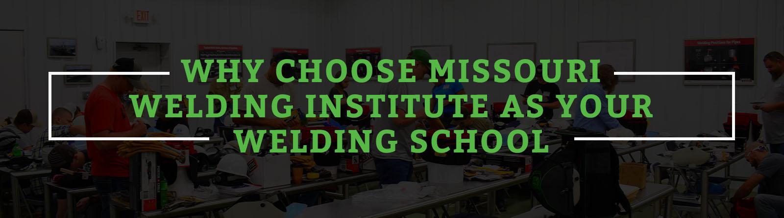 WHY CHOOSE MISSOURI WELDING INSTITUTE AS YOUR WELDING SCHOOL