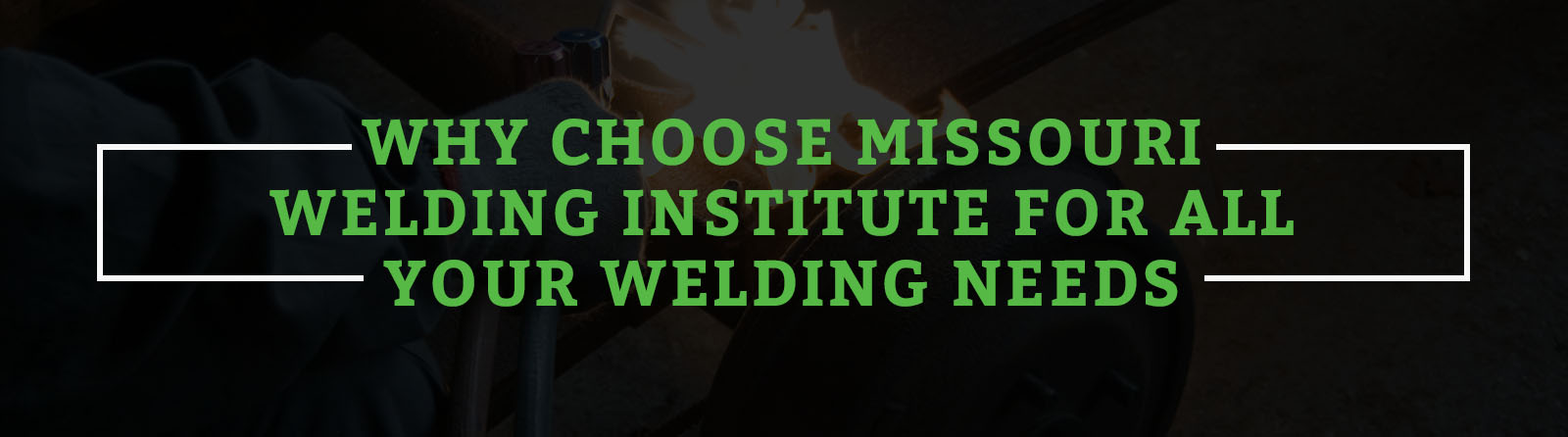 WHY CHOOSE MISSOURI WELDING INSTITUTE FOR ALL YOUR WELDING NEEDS