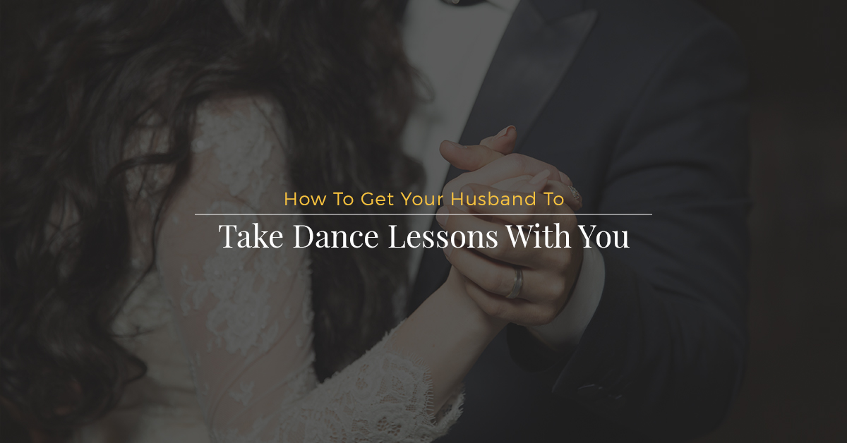 how to get your husband to take dance classes with you