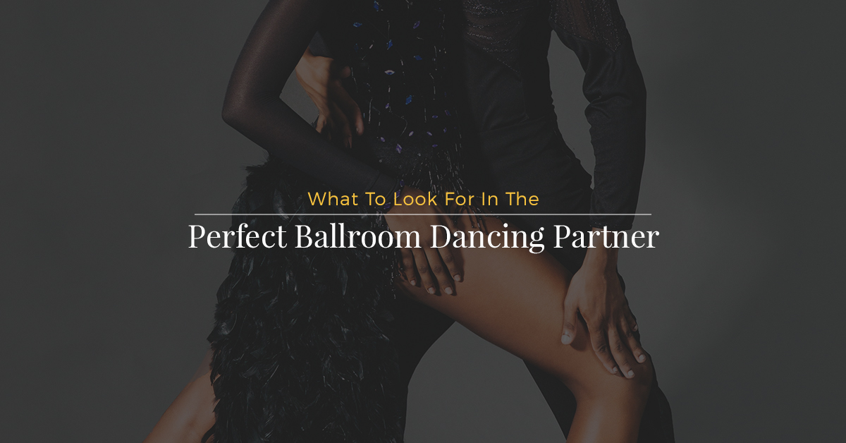 what to look for in the perfect ballroom dancing partner