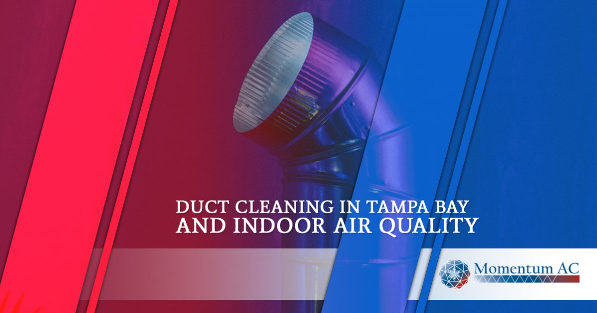 DUCT CLEANING IN TAMPA BAY AND INDOOR AIR QUALITY