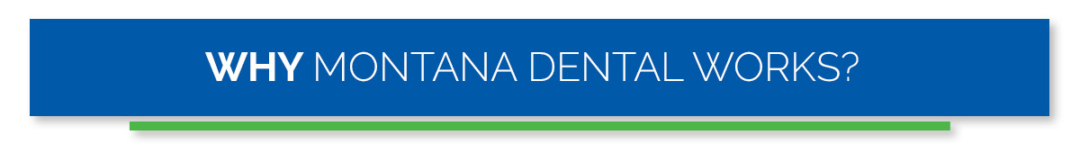 Why Montana Dental Works?