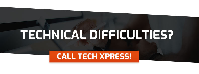 technical difficulties? Call Tech Xpress