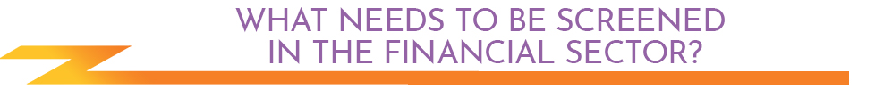 What needs to be screened in the financial sector?