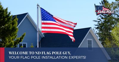 Welcome to ND Flag Pole Guy, Your Flag Pole Installation Experts