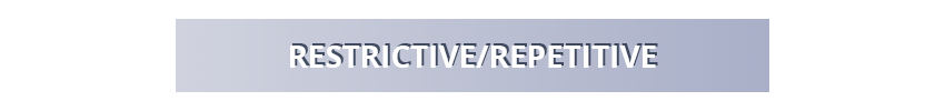 Restrictive/Repetitive
