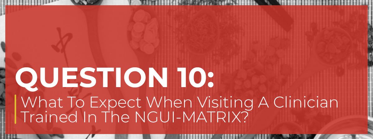 What To Expect When Visiting A Clinician Trained In The NGUI-MATRIX