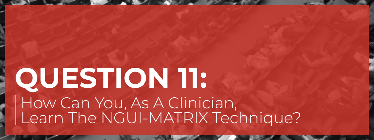 How Can You, As A Clinician, Learn The NGUI-MATRIX Technique
