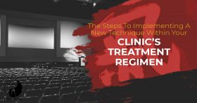 The Steps To Implementing A New Technique Within Your Clinic's Treatment Regimen