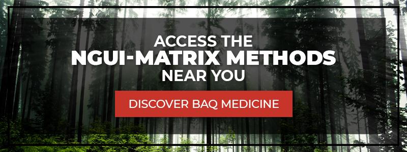 """Access the NGUI Matrix methods near you. Discover BAQ medicine."""