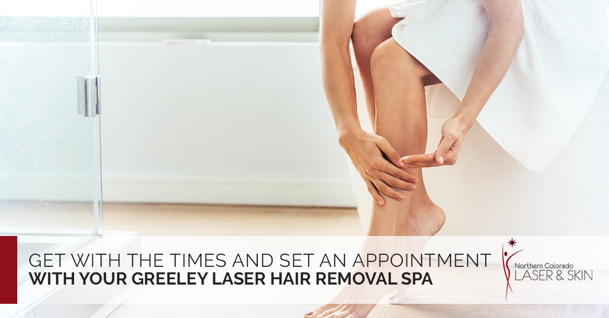 Get With the Times and Set an Appointment With Your Greeley Laser Hair Removal Spa