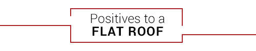 Positives to a Flat Roof