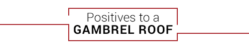 Positives to a Gambrel Roof