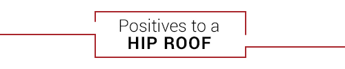 Positives to a Hip Roof
