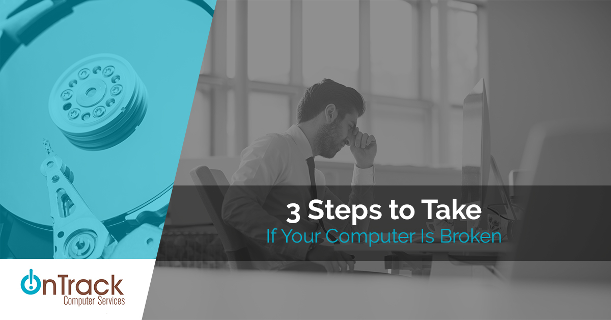3 Steps To Take If Your Computer Is Broken