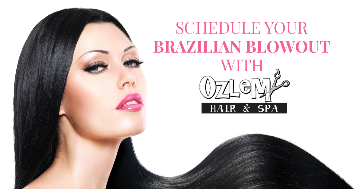 Brazilian Blowout Johns Creek Schedule Your Appointment At Ozlem Now