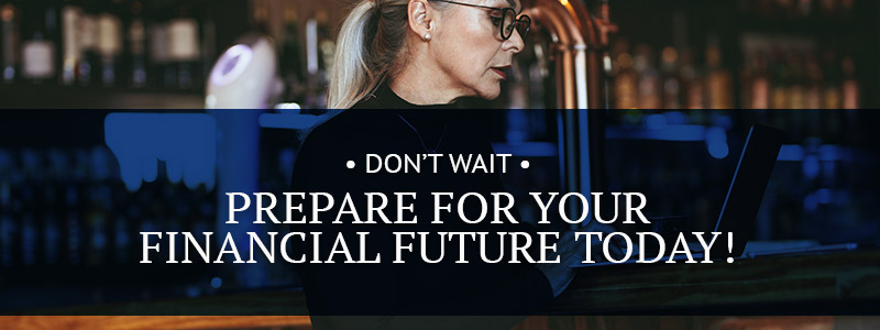 Don't Wait, Prepare For Your Financial Future Today