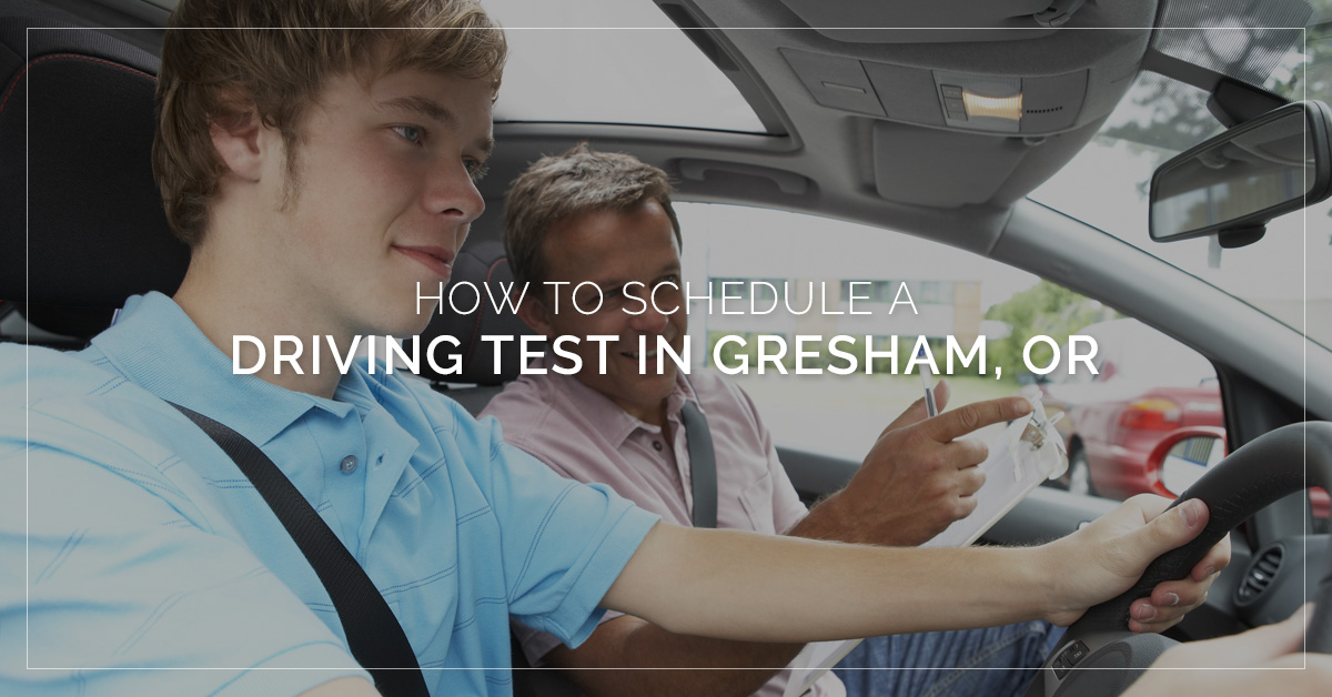 Drivers Ed Gresham: How to Schedule A Driving Test in