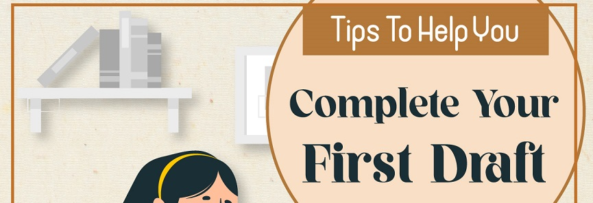 Tips To Help You Complete Your First Draft