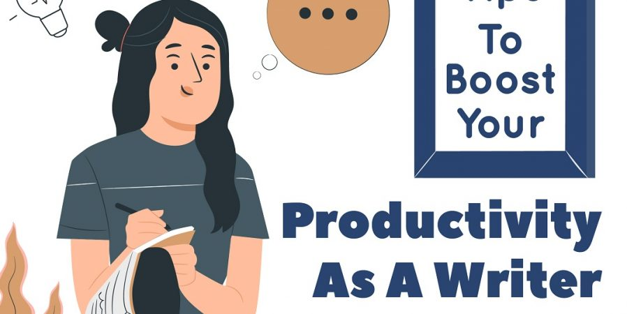 Tips To Boost Your Productivity As A Writer