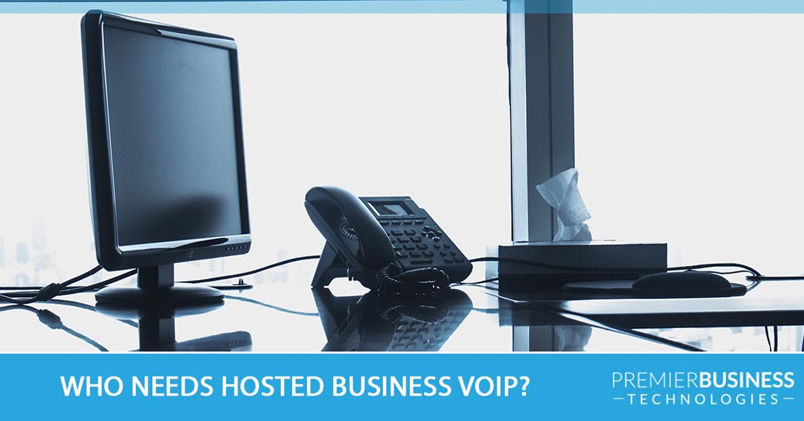 Who needs hosted business VoIP?