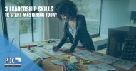 3 Leadership Skills to Start Mastering Today